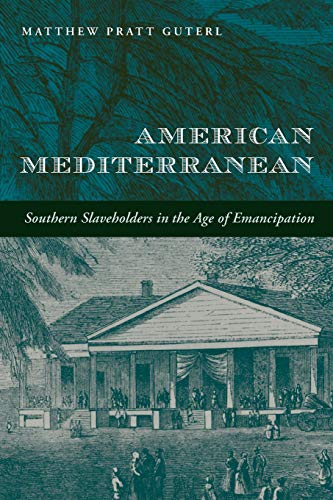 9780674072282: American Mediterranean: Southern Slaveholders in the Age of Emancipation