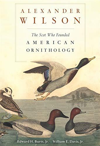 Alexander Wilson: The Scot Who Founded American Ornithology (Hardcover): Edward H. Jr. Burtt
