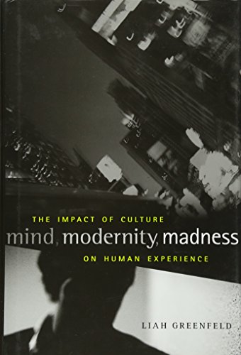 Mind, Modernity, Madness: The Impact of Culture on Human Experience (Hardback): Liah Greenfeld