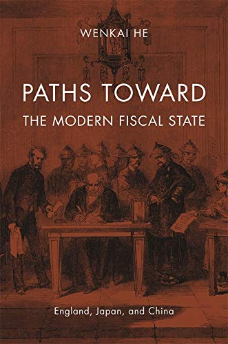 Paths Toward the Modern Fiscal State. England,: He, Wenkai