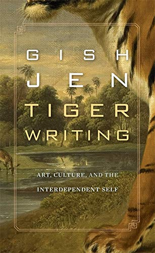 Tiger Writing: Art, Culture, and the Interdependent Self: Jen, Gish