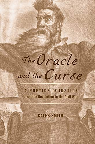 9780674073081: The Oracle and the Curse: A Poetics of Justice from the Revolution to the Civil War