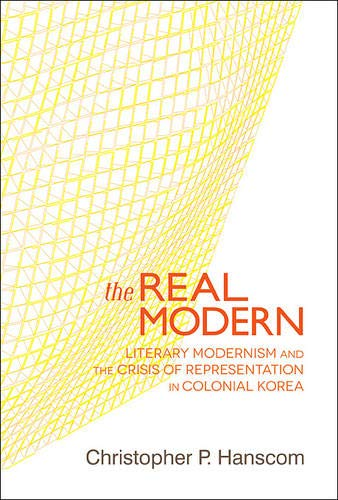 9780674073265: The Real Modern: Literary Modernism and the Crisis of Representation in Colonial Korea (Harvard East Asian Monographs)