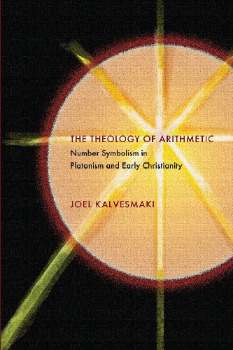 The Theology of Arithmetic: Number Symbolism in Platonism and Early Christianity: Kalvesmaki, Joel