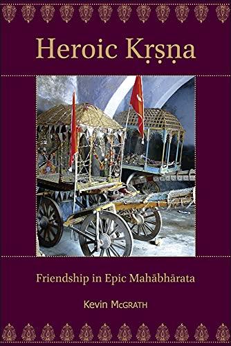 9780674073333: Heroic Krsna: Friendship in Epic Mahābhārata (Ilex Series)