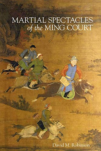 Martial Spectacles of the Ming Court (Harvard-Yenching Institute Monograph Series): Robinson, David...
