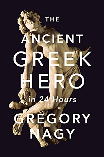 9780674073401: The Ancient Greek Hero in 24 Hours