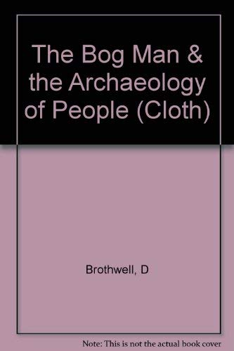 9780674077331: The Bog Man and the Archaeology of People