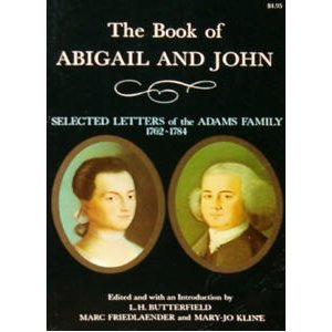 the letters of abigail smith adams The book of abigail and john: selected letters of the adams family: 1762-1784 by abigail smith adams, john adams the lives of this remarkable couple unfold alongside events of the revolutionary war era, a time in which john left his family for prolonged periods to serve his colony and country.