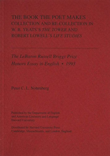 9780674078673: The Book the Poet Makes: Collection and Re-Collection in W. B. Yeats's The Tower and Robert Lowell's Life Studies (LeBaron Russell Briggs Prize Honors Essays in English)
