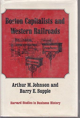 Boston Capitalists and Western Railroads: Johnson, Arthur Menzies & Barry E. Supple