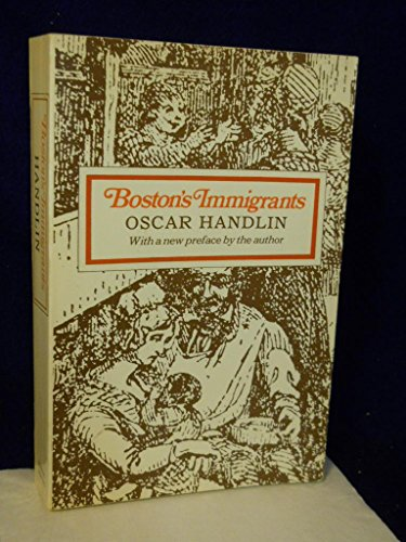 Bostons Immigrants: A Study in Acculturation, revised and enlarged edition: HANDLIN, OSCAR