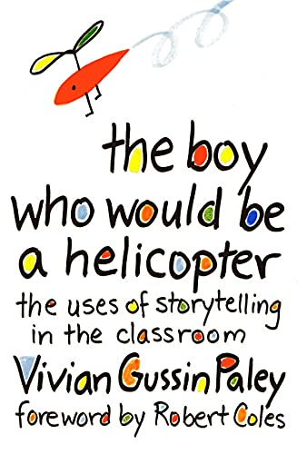 9780674080317: The Boy Who Would be a Helicopter: Uses of Storytelling in the Classroom