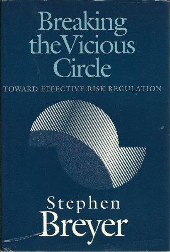 Breaking the Vicious Circle: Toward Effective Risk Regulation: Breyer, Stephen G.