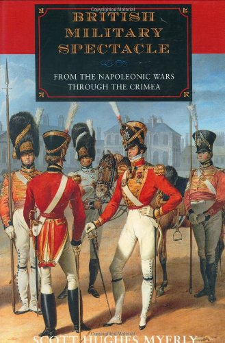 9780674082496: British Military Spectacle: From the Napoleonic Wars Through the Crimea