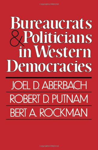Bureaucrats and Politicians in Western Democracies: Joel Aberbach, Robert