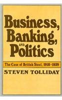 9780674087255: Business, Banking, and Politics: The Case of British Steel, 1918-1939 (Harvard Studies in Business History)