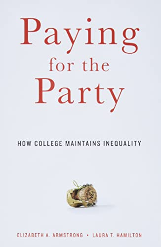 9780674088023: Paying for the Party: How College Maintains Inequality