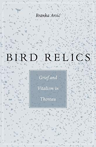 Bird Relics: Grief and Vitalism in Thoreau (Hardback): Branka Arsic