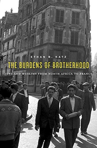 9780674088689: The Burdens of Brotherhood - Jews and Muslims from North Africa to France