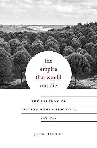 9780674088771: The Empire That Would Not Die: The Paradox of Eastern Roman Survival, 640–740 (Carl Newell Jackson Lectures)