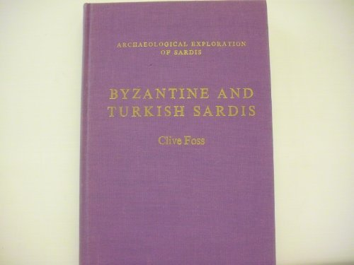 BYZANTINE AND TURKISH SARDIS (ARCHAEOLOGICAL EXPLORATION OF SARDIS): Foss, Clive