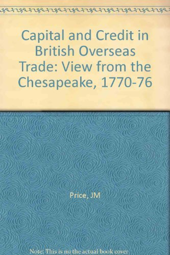 CAPITAL AND CREDIT IN BRITISH OVERSEAS TRADE: THE VIEW FROM THE CHESAPEAKE 1700-1776.