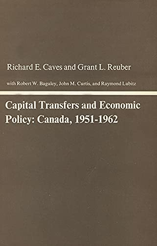Capital Transfers and Economic Policy: Canada, 1951-1962 (Hardback): Richard E Caves, Grant L ...