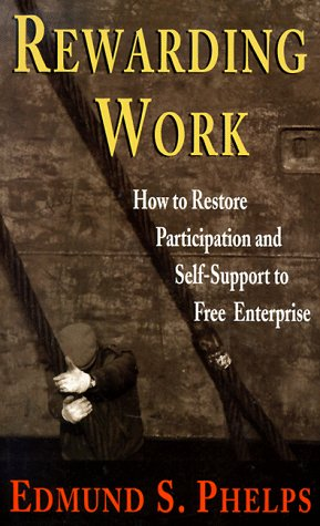 9780674094963: Rewarding Work: How to Restore Participation and Self-Support to Free Enterprise, First Edition