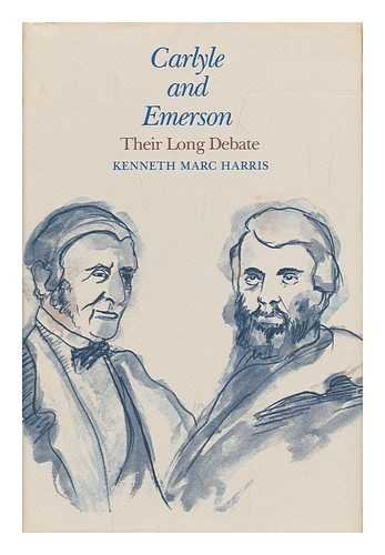 CARLYLE AND EMERSON: Their Long Debate: Harris, Kenneth Marc
