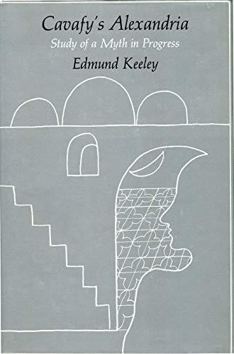 Cavafy's Alexandria: Study of A Myth in Progress.: Edmund Keeley.