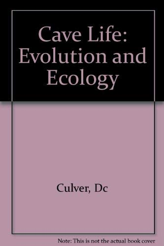 Cave Life: Evolution and Ecology: Culver, David C.