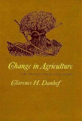 Change in Agriculture: The Northern United States, 1820-1870: Danhof, Clarence H.