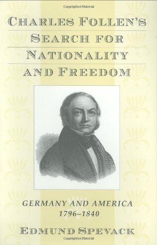 Charles Follen s Search for Nationality and Freedom: Germany and America, 1796-1840 (Hardback): ...