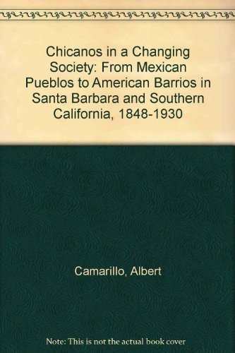 9780674113954: Chicanos in a Changing Society: From Mexican Pueblos to American Barrios in Santa Barbara and Southern California, 1848-1930