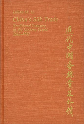 China's Silk Trade: Traditional Industry in the Modern World, 1842-1937 (Harvard East Asian ...
