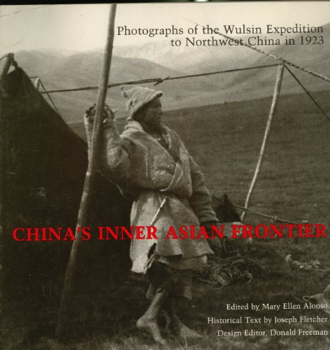 China's Inner Asian Frontier: Photographs of the: Joseph Fletcher; Editor-Mary
