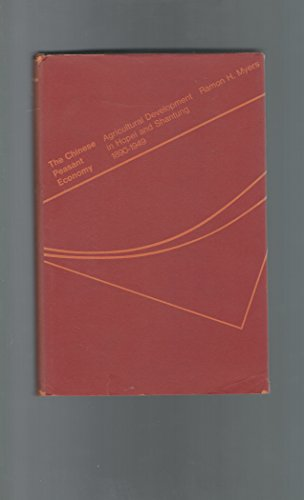 The Chinese Peasant Economy: Agricultural Development in Hopei and Shantung, 1890-1949: Myers, ...
