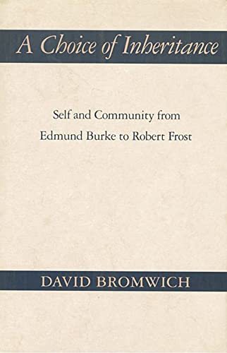 A CHOICE OF INHERITANCE: SELF AND COMMUNITY FROM EDMUND BURKE TO ROBERT FROST: David Bromwich