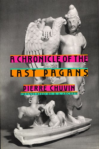 A Chronicle of the Last Pagans (Revealing Antiquity): Chuvin, Pierre
