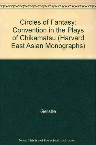 Circles of Fantasy: Convention in the Plays of Chikamatsu (Harvard East Asian Monographs): C. ...