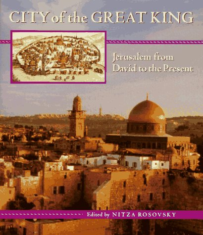 City of the Great King: Jerusalem from David to the Present: Rosovsky, Nitza (ed.)