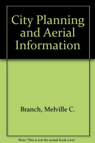 City Planning and Aerial Information (Harvard city planning studies): Melville C. Branch