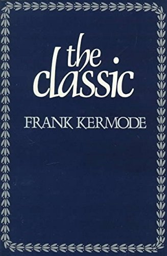 9780674133969: [The Classic: Literary Images of Permanence and Change] (By: Frank Kermode) [published: September, 1983]
