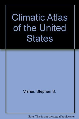 Climatic Atlas of the United States: Stephen S. Visher