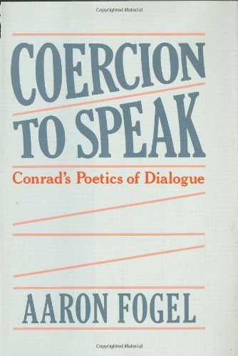 9780674136397: Coercion to Speak: Conrad's Poetics of Dialogue