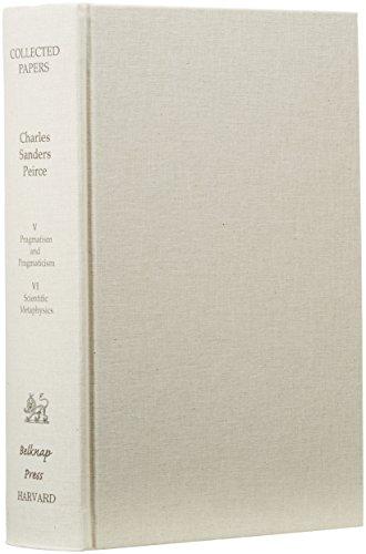 9780674138025: Collected Papers of Charles Sanders Peirce, Volumes V and VI: Pragmatism and Pragmaticism and Scientific Metaphysics (Vol 5 & Vol 6) (Volume VI)