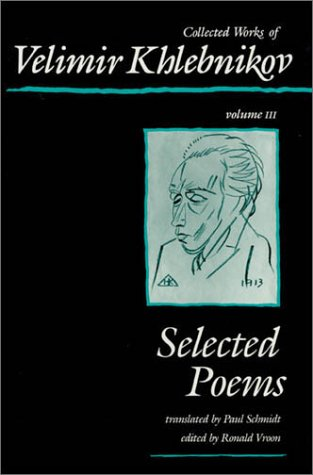 9780674140479: Collected Works of Velimir Khlebnikov, Volume III: Selected Poems