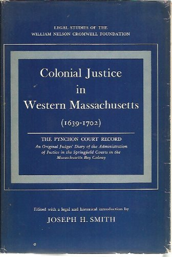 Colonial Justice In Western Massachusetts 1639-1702: The Pynchon Court Record An Original Judges'...
