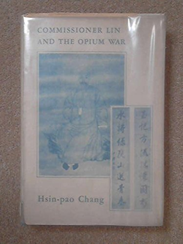 Commissoner Lin and the Opium War (Harvard East Asian Series): Chang, Hsin-pao